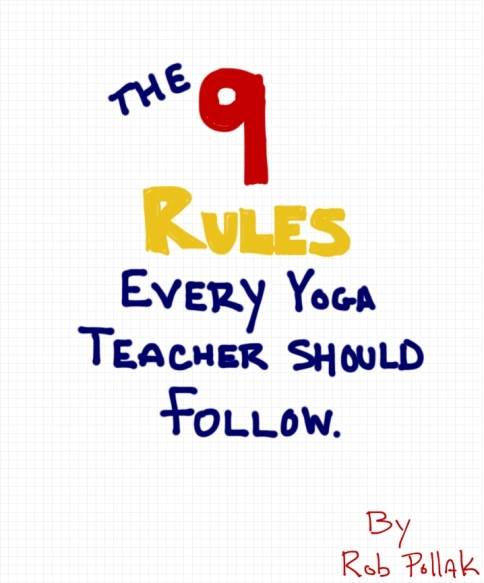 The 9 rules every yoga teacher should follow by Rob Pollak - Tips for yoga teachers and instructors